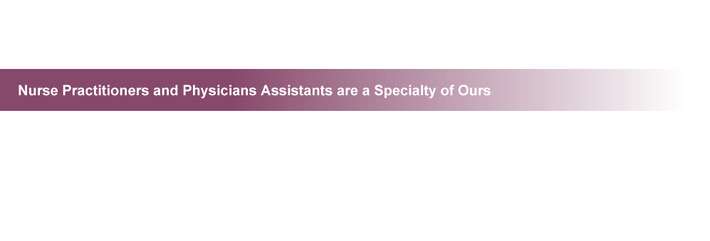 Nurse Practitioners and Physicians Assistants are a Specialty of Ours